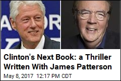 Clinton's Next Book: a Thriller Written With James Patterson