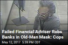 Failed Financial Adviser Robs Banks in Old-Man Mask: Cops