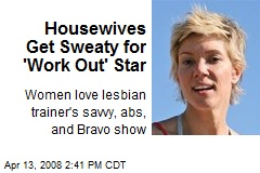 Housewives Get Sweaty for 'Work Out' Star
