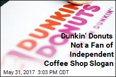 Dunkin' Donuts Not a Fan of Independent Coffee Shop Slogan
