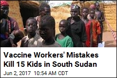Vaccine Workers' Mistakes Kill 15 Kids in South Sudan