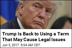 Trump Is Back to Using a Term That May Cause Legal Issues