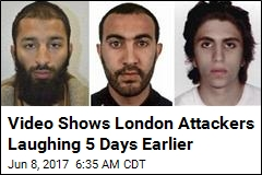 Video Shows London Attackers Laughing 5 Days Earlier