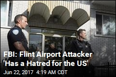 FBI: Flint Airport Attacker 'Has a Hatred for the US'