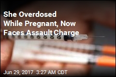 Woman Who Overdosed While Pregnant Faces Assault Charge