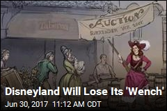 Disneyland Will Lose Its 'Wench'
