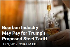 Bourbon Industry May Pay for Trump's Proposed Steel Tariff