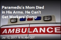 Paramedic's Mom Died in His Arms. He Can't Get Workers' Comp
