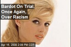 Bardot On Trial, Once Again, Over Racism