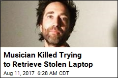 Musician Killed Trying to Retrieve Stolen Laptop
