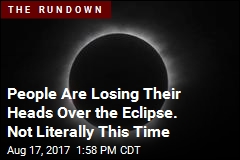 People Are Losing Their Heads Over the Eclipse. Not Literally This Time