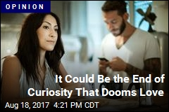 End of Curiosity Is What Might Doom Love