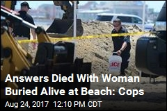 No Answers in Case of Woman Buried Alive at Beach