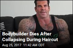 Bodybuilder Dies After Collapsing During Haircut