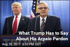 Trump Defends Pardoning Arpaio