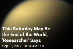 This Saturday May Be the End of the World, 'Researcher' Says