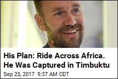 His Plan: Ride Across Africa. He Was Captured Immediately