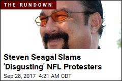 Steven Seagal Slams 'Disgusting' NFL Protesters