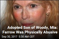Adopted Son of Woody, Mia: Farrow Was Physically Abusive
