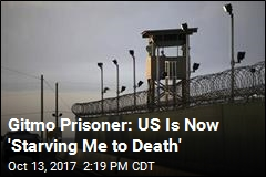 Gitmo Prisoner: US Is Now 'Starving Me to Death'