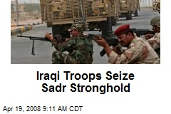 Iraqi Troops Seize Sadr Stronghold