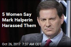 5 Women Say Mark Halperin Harassed Them