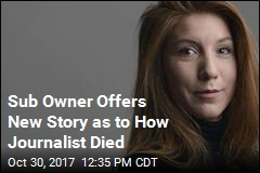 Sub Owner Offers New Story as to How Journalist Died