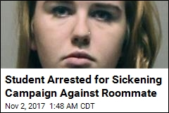 Student Arrested for Sickening Campaign Against Roommate