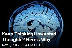 Keep Thinking Unwanted Thoughts? Here's Why