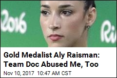 Gold Medalist Aly Raisman: Team Doc Abused Me, Too