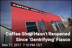 'Happily Gentrifying' Coffee Shop Hasn't Reopened Yet