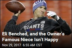 Eli Benched, and the Owner's Famous Niece Isn't Happy