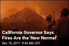 California Governor Says Fires Are the 'New Normal'