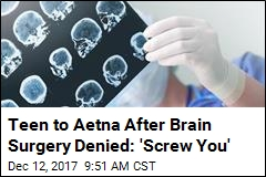 Teen to Aetna After Brain Surgery Denied: 'Screw You'