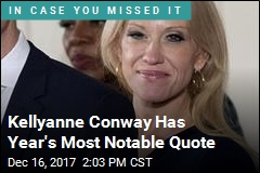 Kellyanne Conway Has Year's Most Notable Quote