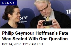 Philip Seymour Hoffman's Fate Was Sealed With One Question