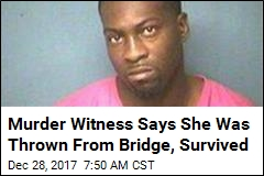 Murder Witness Says She Was Thrown From Bridge, Survived