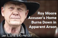 Roy Moore Accuser's Home Burns Down in Apparent Arson