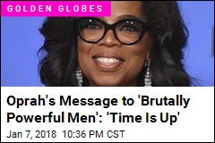Oprah's Message to 'Brutally Powerful Men': 'Time Is Up'