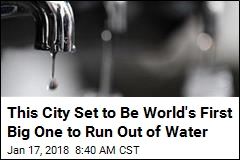 This City Set to Be World's First Big One to Run Out of Water