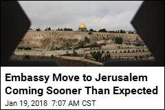 Feds Speed Up Embassy's Move to Jerusalem