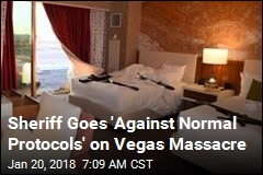 Sheriff Goes 'Against Normal Protocols' on Vegas Massacre