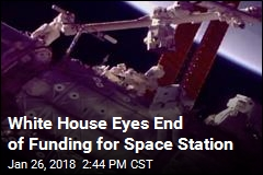 White House Eyes End of Funding for Space Station