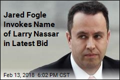 Jared Fogle Invokes Name of Larry Nassar in Latest Bid
