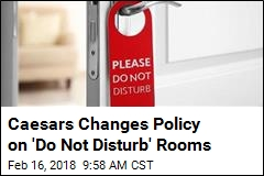 Caesars Changes Policy on 'Do Not Disturb' Rooms