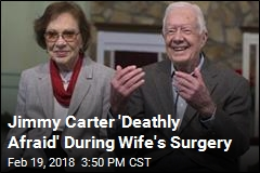 Jimmy Carter 'Deathly Afraid' During Wife's Surgery