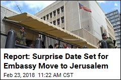 Report: Surprise Date Set for Embassy Move to Jerusalem