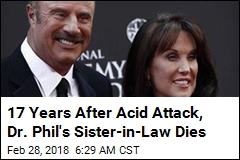 17 Years After Acid Attack, Dr. Phil's Sister-in-Law Dies