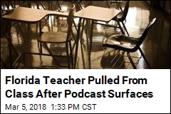 Florida Teacher Pulled From Class After Podcast Surfaces