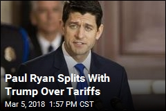 Paul Ryan Splits With Trump Over Tariffs
